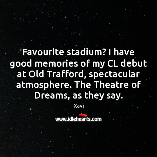 Favourite stadium? I have good memories of my CL debut at Old Image