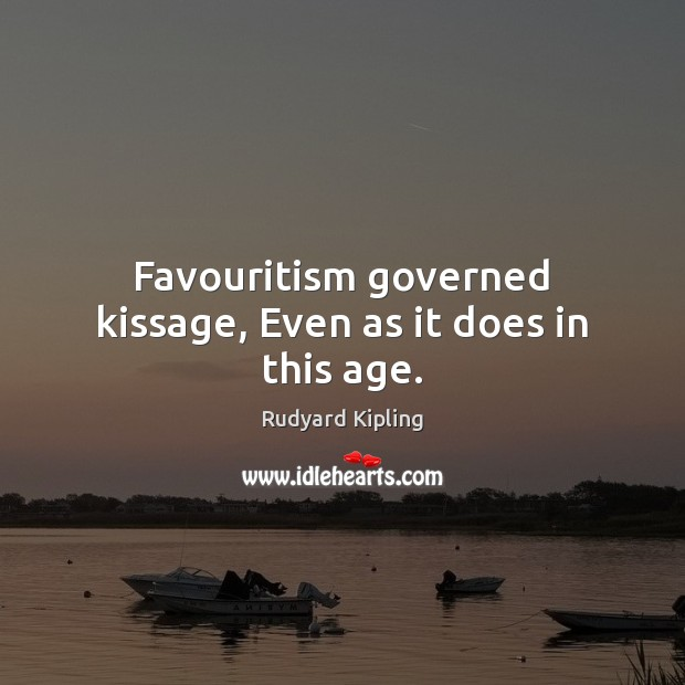 Favouritism governed kissage, Even as it does in this age. Image