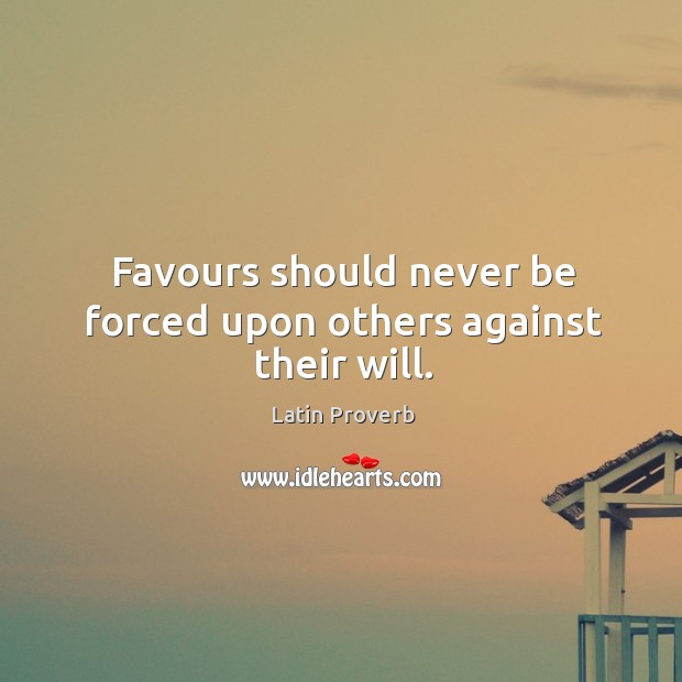Image, Favours should never be forced upon others against their will.