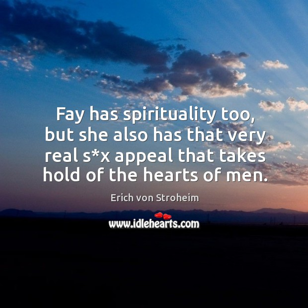 Fay has spirituality too, but she also has that very real s*x appeal that takes hold of the hearts of men. Image
