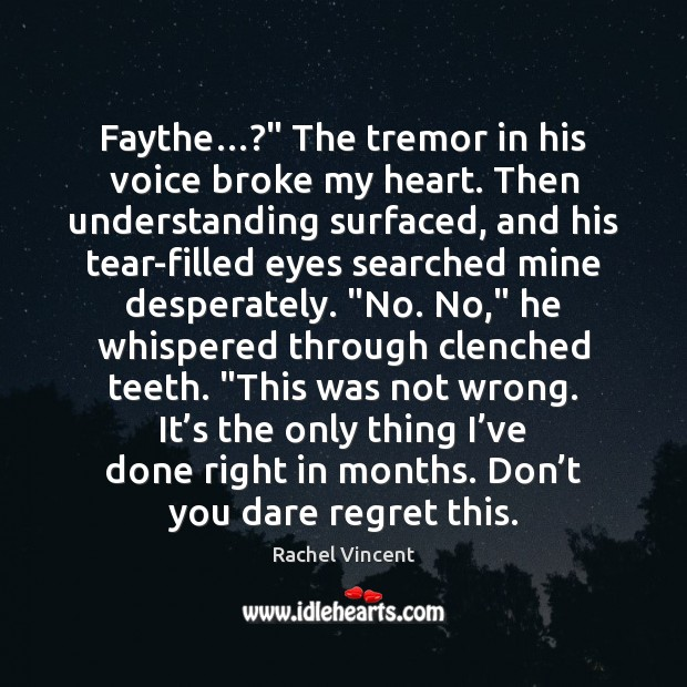 "Faythe…?"" The tremor in his voice broke my heart. Then understanding surfaced, Image"