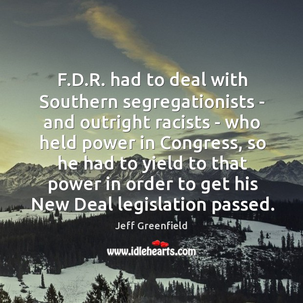 Image, F.D.R. had to deal with Southern segregationists – and outright