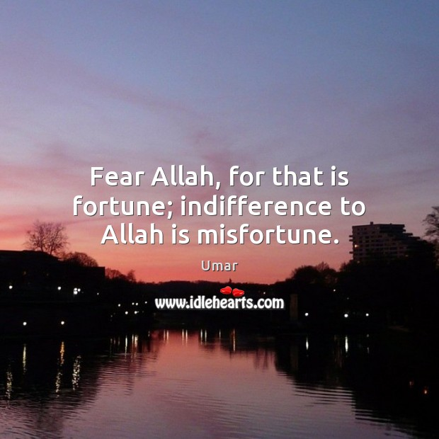 Fear Allah, for that is fortune; indifference to Allah is misfortune. Image