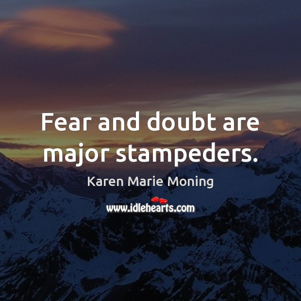 Fear and doubt are major stampeders. Image