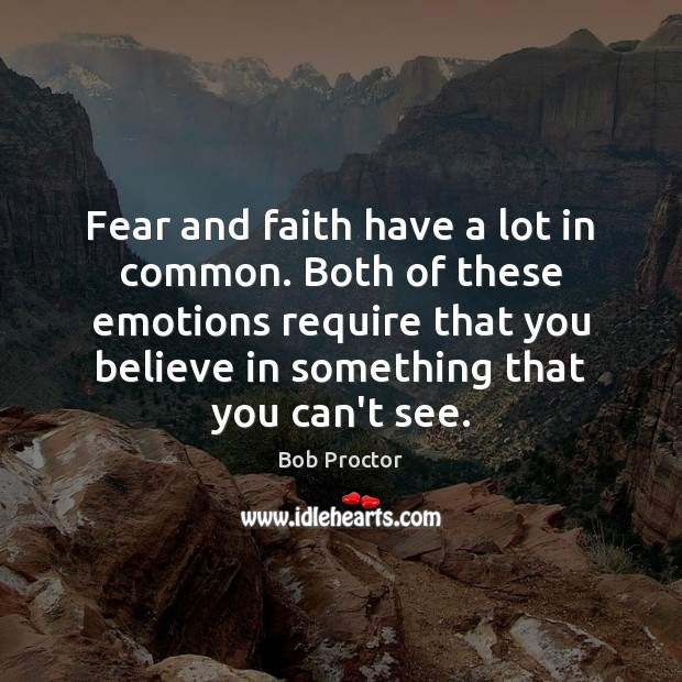 Fear and faith have a lot in common. Both of these emotions Image