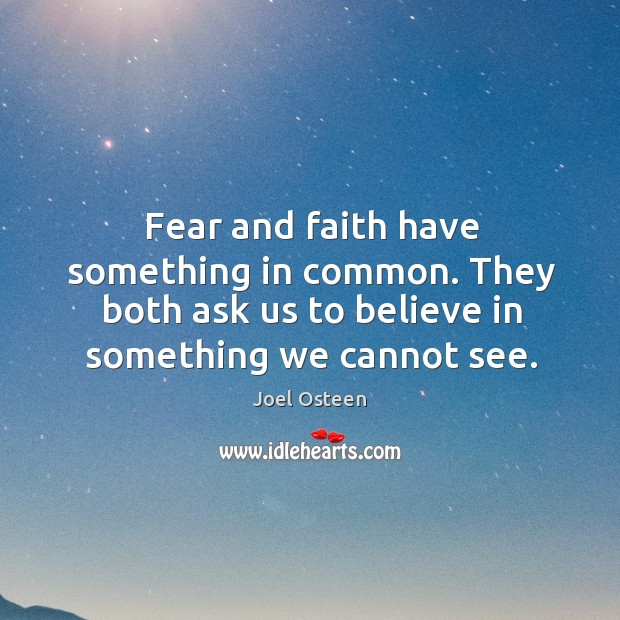Fear and faith have something in common. They both ask us to Image