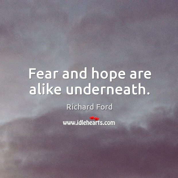 Fear and hope are alike underneath. Image