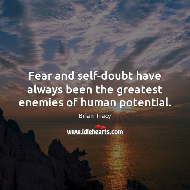 Fear and self-doubt have always been the greatest enemies of human potential. Brian Tracy Picture Quote