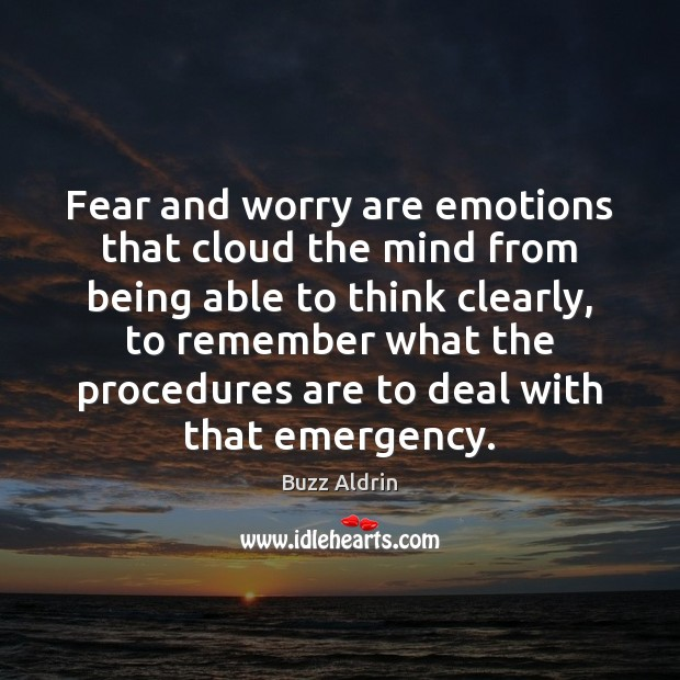 Fear and worry are emotions that cloud the mind from being able Buzz Aldrin Picture Quote
