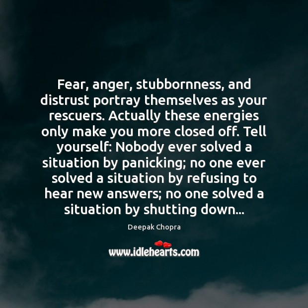 Fear, anger, stubbornness, and distrust portray themselves as your rescuers. Actually these Image