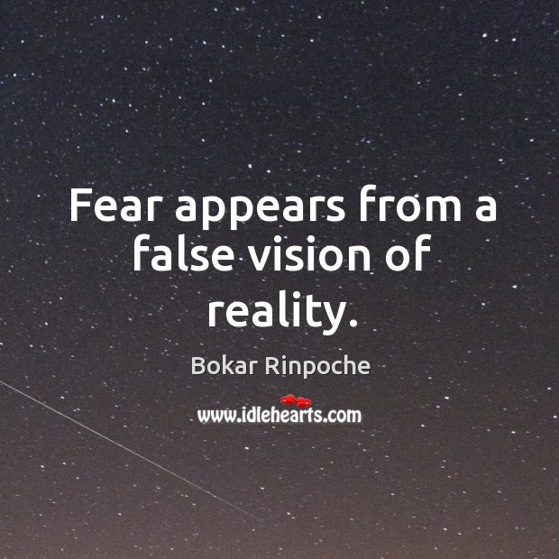 Image, Fear appears from a false vision of reality.