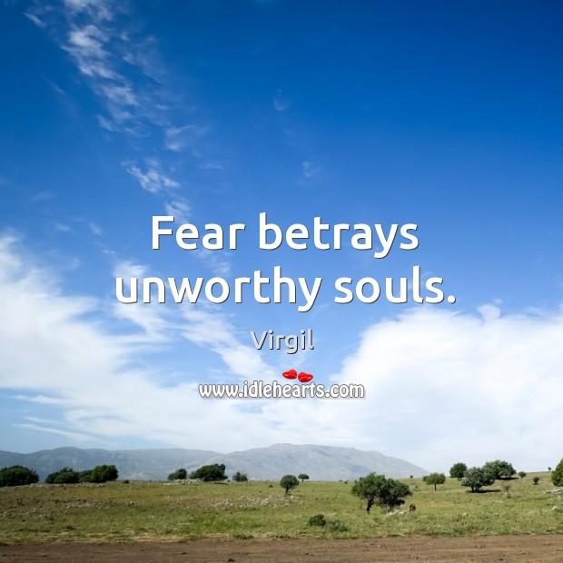 Fear betrays unworthy souls. Image