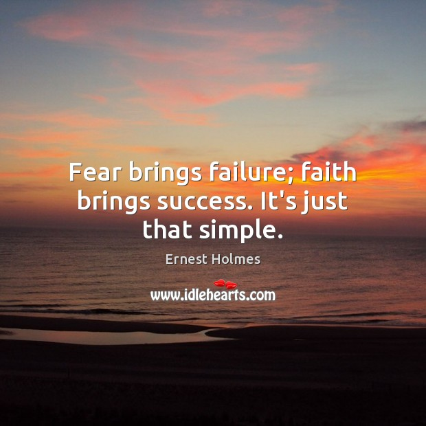 Image, Fear brings failure; faith brings success. It's just that simple.