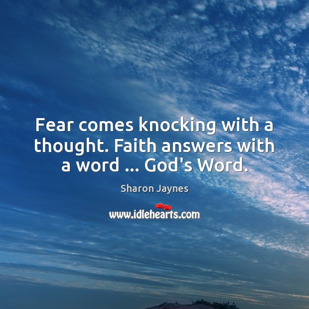 Fear comes knocking with a thought. Faith answers with a word … God's Word. Image