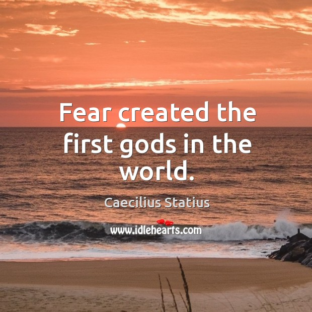Image, Fear created the first gods in the world.