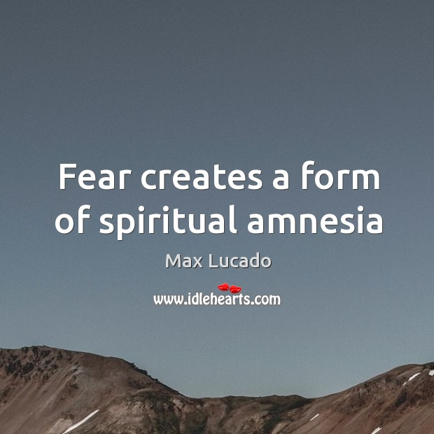 Image, Fear creates a form of spiritual amnesia