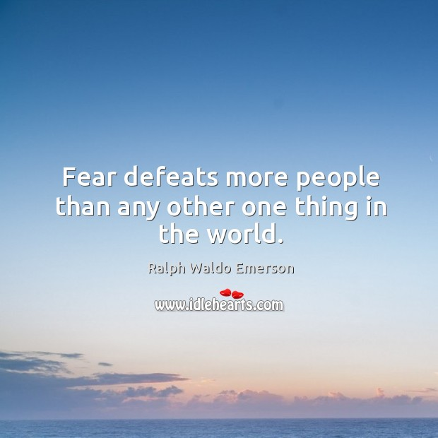 Image, Fear defeats more people than any other one thing in the world.