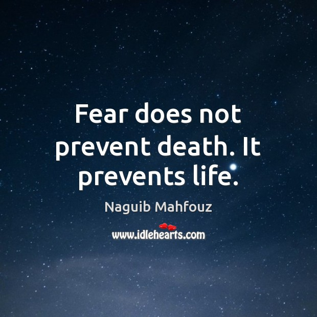 Image, Fear does not prevent death. It prevents life.