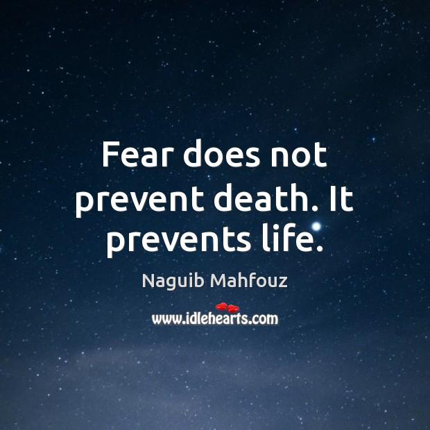 Fear does not prevent death. It prevents life. Naguib Mahfouz Picture Quote
