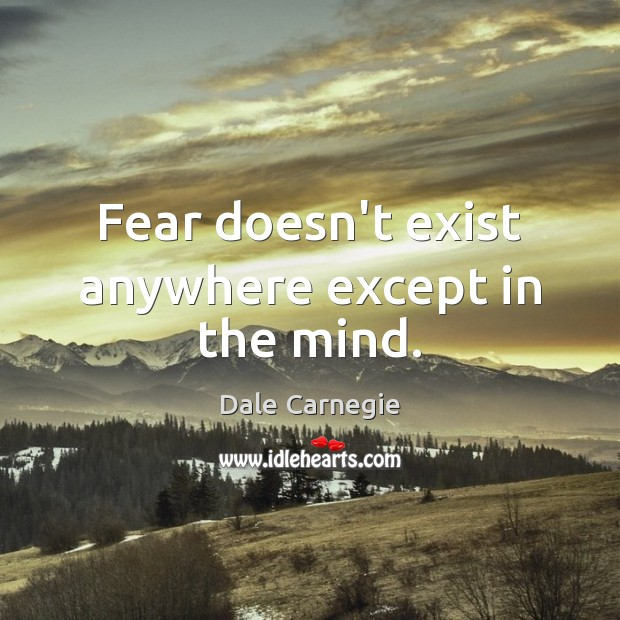 Image, Fear doesn't exist anywhere except in the mind.
