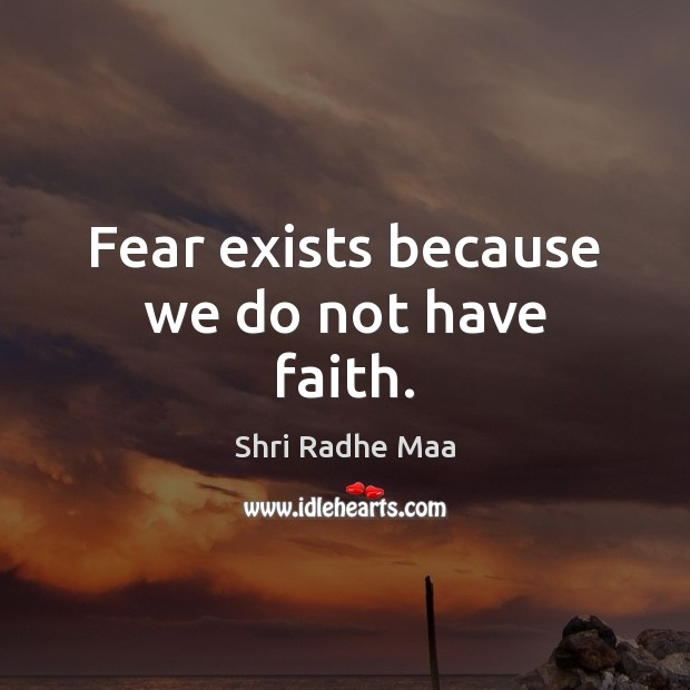 Fear exists because we do not have faith. Shri Radhe Maa Picture Quote