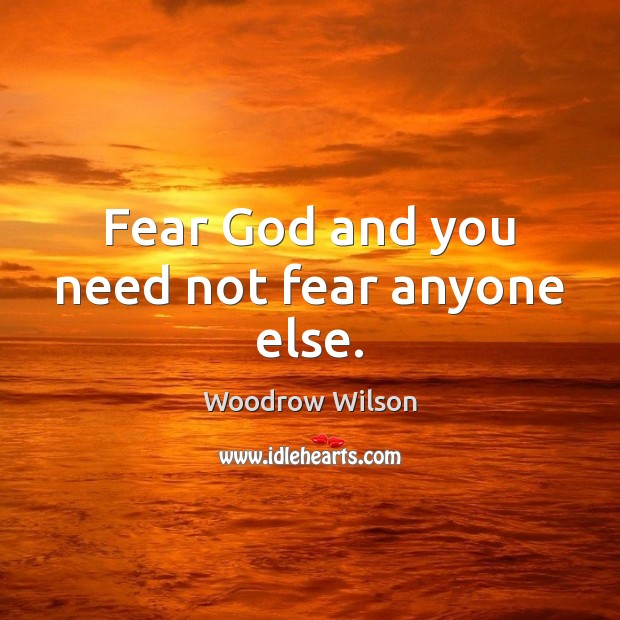 Image, Fear God and you need not fear anyone else.