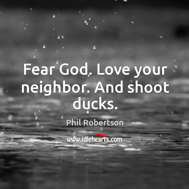 Fear God. Love your neighbor. And shoot ducks. Image