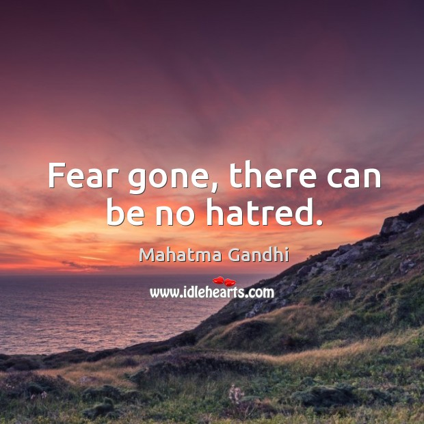 Fear gone, there can be no hatred. Image