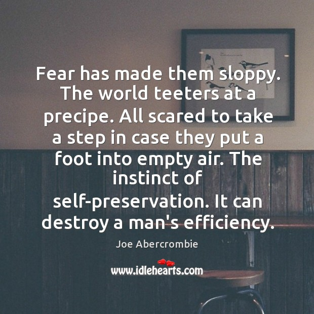 Fear has made them sloppy. The world teeters at a precipe. All Image