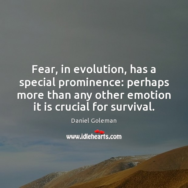 Fear, in evolution, has a special prominence: perhaps more than any other Daniel Goleman Picture Quote