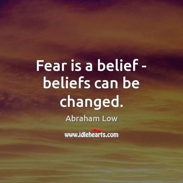 Image, Fear is a belief – beliefs can be changed.