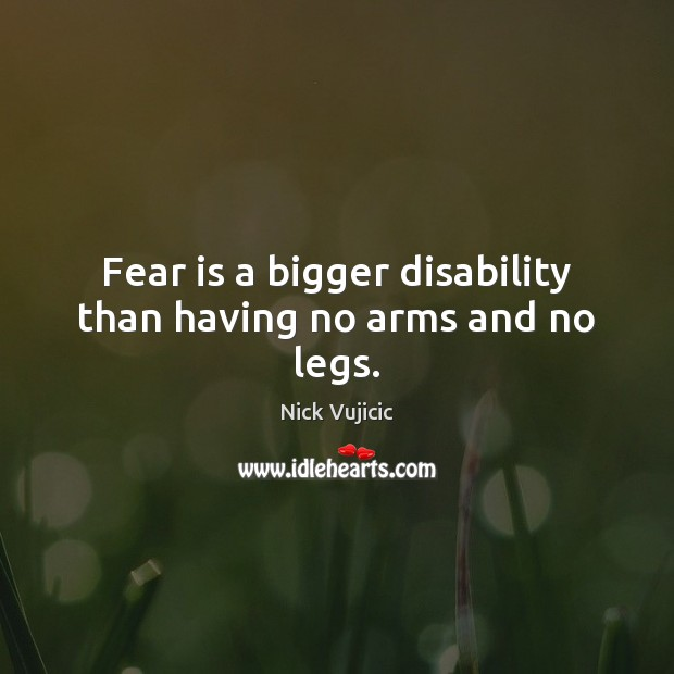 Image, Fear is a bigger disability than having no arms and no legs.