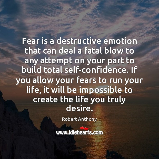 Fear is a destructive emotion that can deal a fatal blow to Robert Anthony Picture Quote