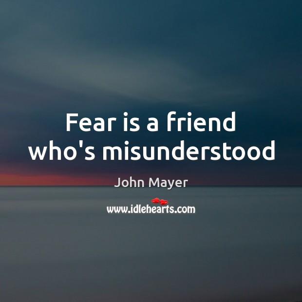 Image, Fear is a friend who's misunderstood