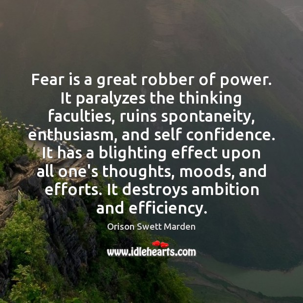 Fear is a great robber of power. It paralyzes the thinking faculties, Orison Swett Marden Picture Quote
