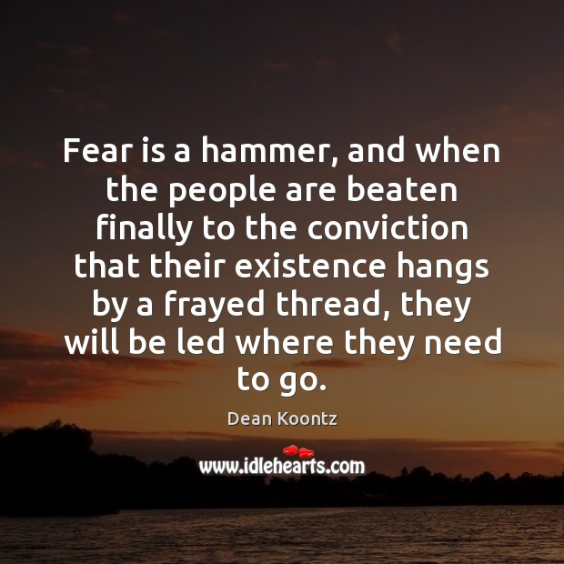 Fear is a hammer, and when the people are beaten finally to Image