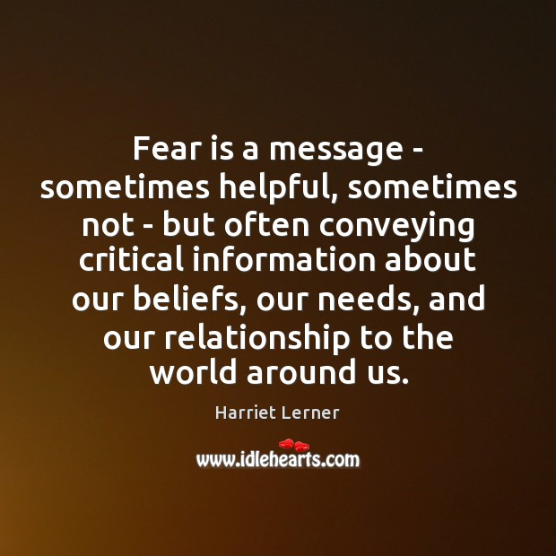 Fear is a message – sometimes helpful, sometimes not – but often Fear Quotes Image