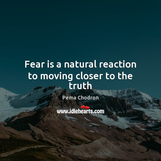 Image, Fear is a natural reaction to moving closer to the truth