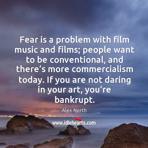 Image, Fear is a problem with film music and films; people want to be conventional