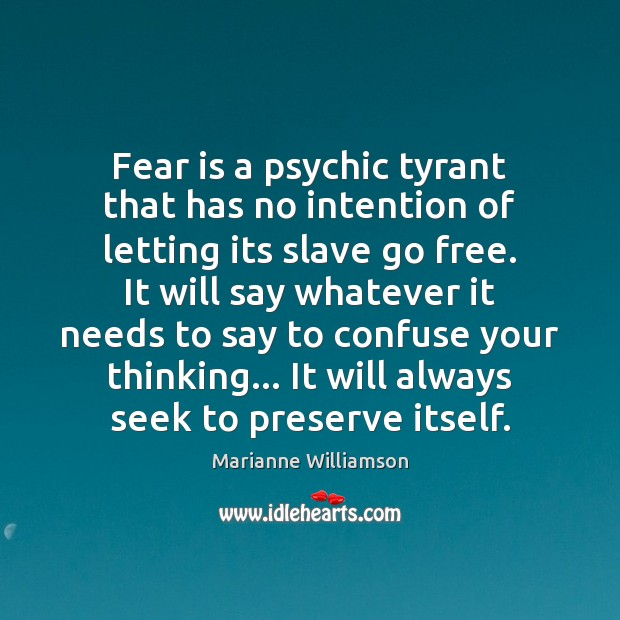 Fear is a psychic tyrant that has no intention of letting its Fear Quotes Image