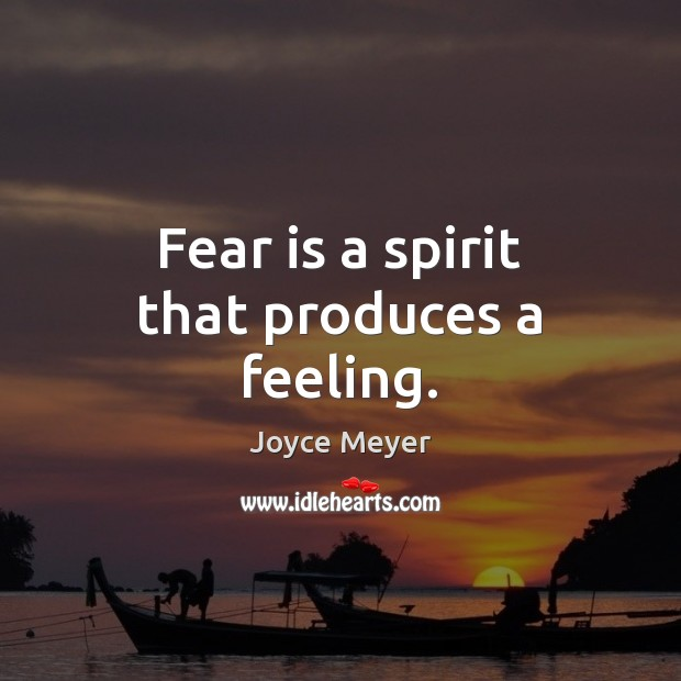 Fear is a spirit that produces a feeling. Image