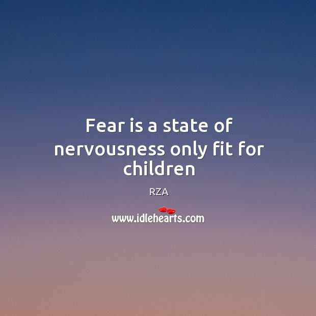 Fear is a state of nervousness only fit for children RZA Picture Quote