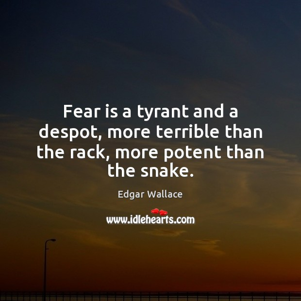 Image, Fear is a tyrant and a despot, more terrible than the rack, more potent than the snake.