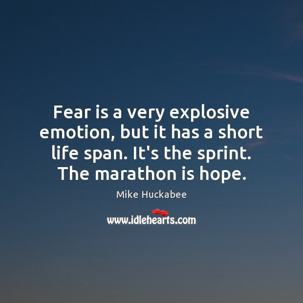 Fear is a very explosive emotion, but it has a short life Image