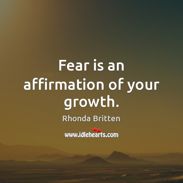 Fear is an affirmation of your growth. Image