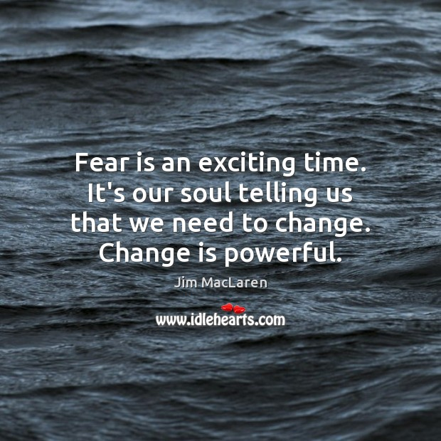 Fear is an exciting time. It's our soul telling us that we Image