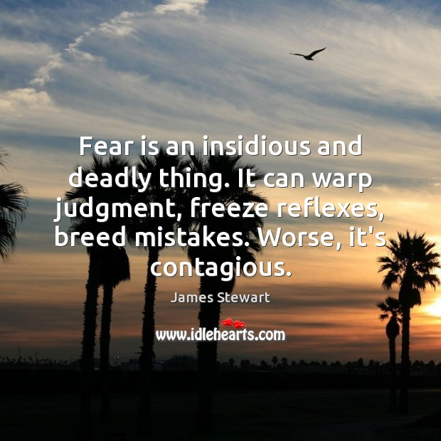 Fear is an insidious and deadly thing. It can warp judgment, freeze Image