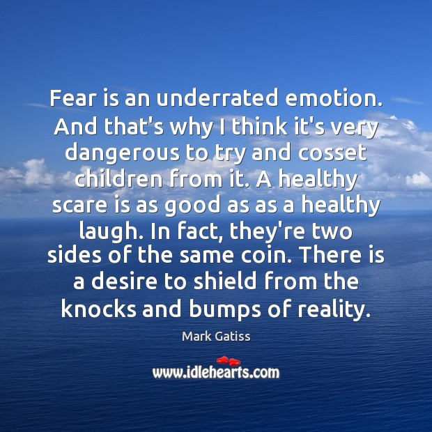 Image, Fear is an underrated emotion. And that's why I think it's very