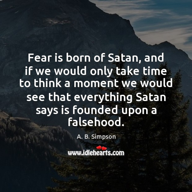 Fear is born of Satan, and if we would only take time Fear Quotes Image
