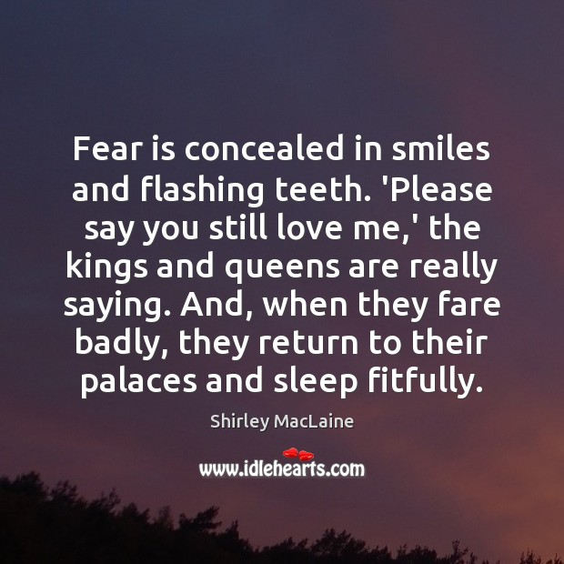 Fear is concealed in smiles and flashing teeth. 'Please say you still Love Me Quotes Image
